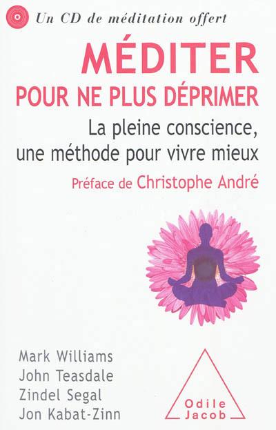 Méditer pour ne plus déprimer : la pleine conscience, une méthode pour vivre mieux |