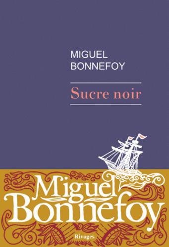 Sucre noir / Miguel Bonnefoy | Bonnefoy, Miguel