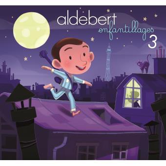 Enfantillages 3 / Aldebert, aut., comp., chant   Aldebert. Parolier. Compositeur. Chanteur