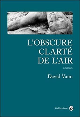 L'obscure clarté de l'air / David Vann | Vann, David