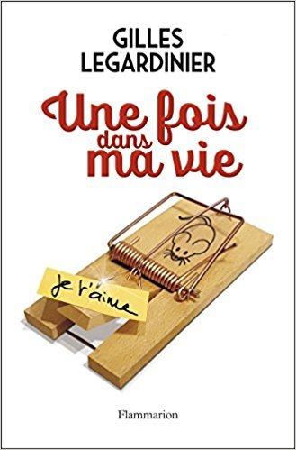 Une fois dans ma vie / Gilles Legardinier | Legardinier, Gilles