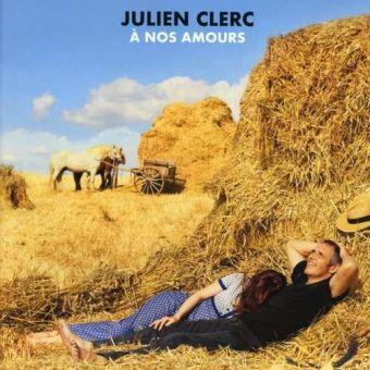 A nos amours / Julien Clerc, comp., chant | Clerc, Julien. Compositeur. Chanteur