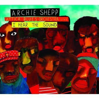 Attica blues orchestra live : I hear the sound / Archie Shepp, comp., saxo. a, saxo s, chant | Shepp, Archie. Compositeur. Saxophone
