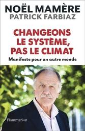 Changeons le système, pas le climat : manifeste pour un autre monde / Noël Mamère | Mamère, Noël