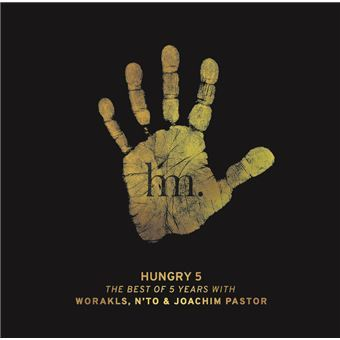 Hungry 5 : The best of 5 years with Worakls, N'To & Joachim Pastor / Worakls, N'To, Joachim Pastor, disc jokeys | Worakls. Disc jockey