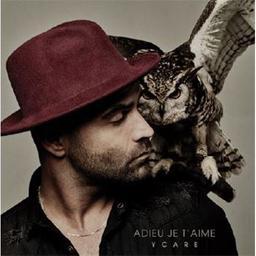 Adieu je t'aime / Ycare, aut., comp., chant | Ycare. Parolier. Compositeur. Chanteur
