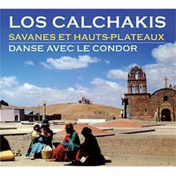 Savanes et hauts-plateaux. Danse avec le condor / Los Calchakis, groupe instr. et voc. | Calchakis. Musicien