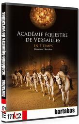 L'académie équestre de Versailles en 7 temps / Bartabas, scénario | Bartabas. Scénariste