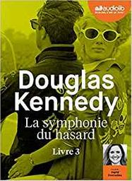 La symphonie du hasard, 3 / Douglas Kennedy | Kennedy, Douglas