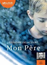 Mon père / Grégoire Delacourt | Delacourt, Grégoire