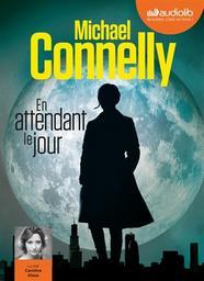 En attendant le jour / Michael Connelly | Connelly, Michael