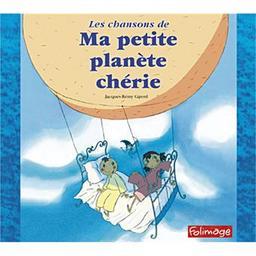 Les chansons de ma petite planète chérie / Jacques-Rémy Girerd, aut. | Girerd, Jacques-Rémy. Parolier