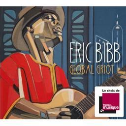 Global griot / Eric Bibb, chant, guit. | Bibb, Eric. Chanteur. Guitare