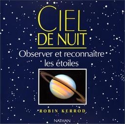 Ciel de nuit : observer et reconnaître les étoiles / Robin Kerrod | Kerrod, Robin. Auteur