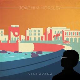 Via Havana / Joachim Horsley, arr., p., perc. | Horsley, Joachim. Arrangeur. Piano. Percussion - non spécifié