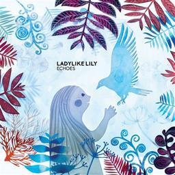 Echoes / Ladylike Lily, aut., comp., chant | Ladylike Lily. Parolier. Compositeur. Chanteur
