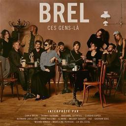 Ces gens-là / Jacques Brel, aut., comp., chant | Brel, Jacques. Parolier. Compositeur. Personne honorée
