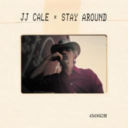 Stay around / JJ Cale, aut., comp., chant, guit. | Cale, J.J.. Parolier. Compositeur. Chanteur. Guitare