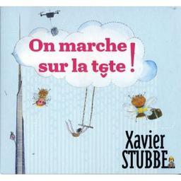 On marche sur la tête / Xavier Stubbe, aut., comp., chant   Stubbe, Xavier. Parolier. Compositeur. Chanteur