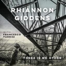 There is no other / Rhiannon Giddens, comp., chant, banjo, violon, alto | Giddens, Rhiannon. Parolier. Compositeur. Chanteur. Banjo. Violon. Alto
