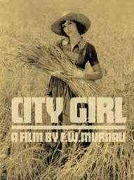 City girl / F. W. Murnau, réal.   Murnau, Friedrich Wilhelm. Metteur en scène ou réalisateur