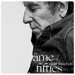 Ame fifties / Alain Souchon, aut., comp., chant | Souchon, Alain. Parolier. Compositeur. Chanteur