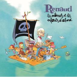 Les mômes et les enfants d'abord / Renaud, aut., comp., chant | Renaud. Parolier. Compositeur. Chanteur