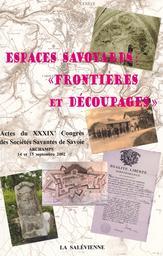 Espaces savoyards, frontières et découpages : Actes du XXXIXe congrès des sociétés savantes de Savoie : Archamps, 14 et 15 septembre 2002 |