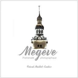 Megève : promenade photographique / Pascal Maillet-Contoz |