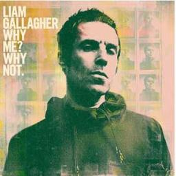 Why me ? Why not / Liam Gallagher, chant   Gallagher, Liam. Chanteur
