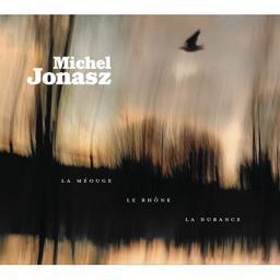 La Méouge, le Rhône, la Durance / Michel Jonasz, aut., comp., chant | Jonasz, Michel. Parolier. Compositeur. Chanteur