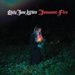 Immanent fire / Emily Jane White, aut, comp., chant | White, Emily Jane. Chanteur