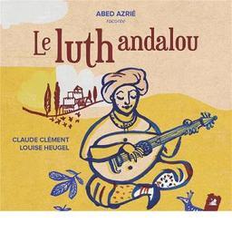 Le luth andalou / Claude Clément, aut. | Clément, Claude. Auteur