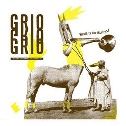 Music is our mistress / GRIO, groupe instr.  | GRIO. Musicien
