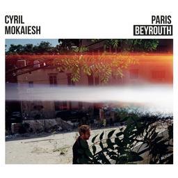 Paris Beyrouth / Cyril Mokaiesh, aut., comp., chant, guit. | Mokaiesh, Cyril. Parolier. Compositeur. Chanteur. Guitare