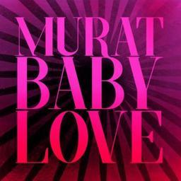 Baby love / Jean-Louis Murat, aut., comp., chant | Murat, Jean-Louis. Parolier. Compositeur. Chanteur