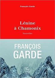 Lénine à Chamonix : nouvelles / François Garde | Garde, François