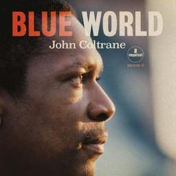 Blue world / John Coltrane, comp., saxo. t | Coltrane, John. Compositeur. Saxophone