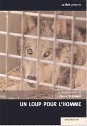 Un loup pour l'homme / Pierre Bressiant, réal.   Bressiant, Pierre. Metteur en scène ou réalisateur