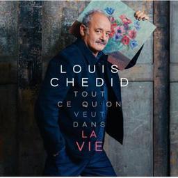 Tout ce qu'on veut dans la vie / Louis Chedid, aut., comp., chant | Chedid, Louis. Parolier. Compositeur. Chanteur