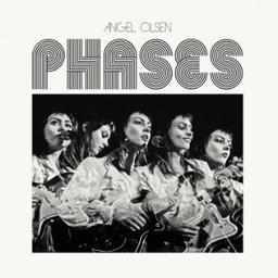 Phases / Angel Olsen, aut., comp., chant | Olsen, Angel. Parolier. Compositeur. Chanteur