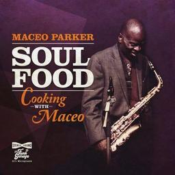 Soul food : Cooking with Maceo / Maceo Parker, chant, saxo. a   Parker, Maceo. Chanteur. Saxophone