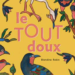 Le tout doux / Blandine Robin, aut., comp., chant, p., guit.   Robin, Blandine. Parolier. Compositeur. Chanteur. Piano. Guitare