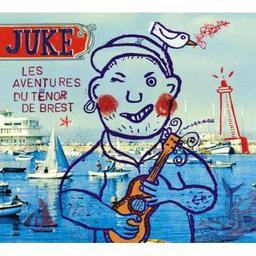 Les aventures du ténor de Brest / Juke, ens. instr. et voc. | Juke. Musicien