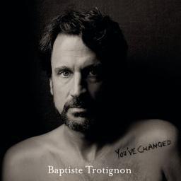 You've changed / Baptiste Trotignon, comp., p. | Trotignon, Baptiste. Compositeur. Piano