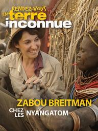 Rendez-vous en terre inconnue : Zabou Breitman chez les Nyangatom / Christian Gaume, réal.   Gaume, Christian. Metteur en scène ou réalisateur