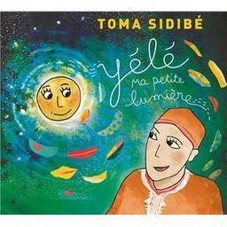 Yélé ma petite lumière / Toma Sidibé, aut., comp., chant, guit. | Sidibé, Toma. Parolier. Compositeur. Chanteur. Guitare