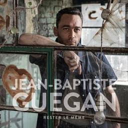 Rester le même / Jean-Baptiste Guégan, chant | Guegan, Jean-Baptiste. Chanteur