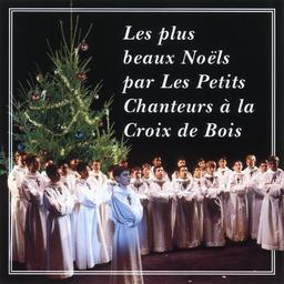 Les plus beaux Noëls par Les Petits Chanteurs à la Croix de Bois / Les Petits Chanteurs à la Croix de bois, ens. voc. | Petits chanteurs à la Croix de Bois. Ensemble vocal
