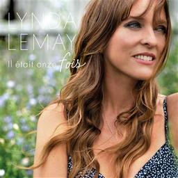 Il était onze fois / Lynda Lemay, aut., comp., chant | Lemay, Lynda. Parolier. Compositeur. Chanteur